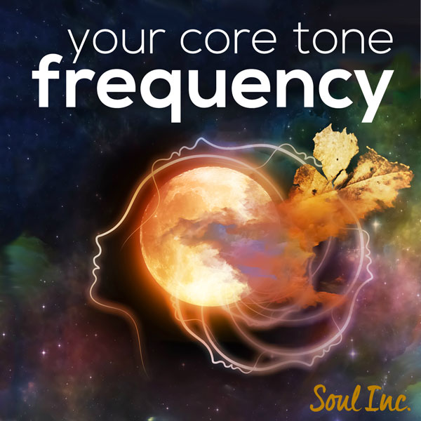 Your Core Tone Frquency - a channeled process from Aurora