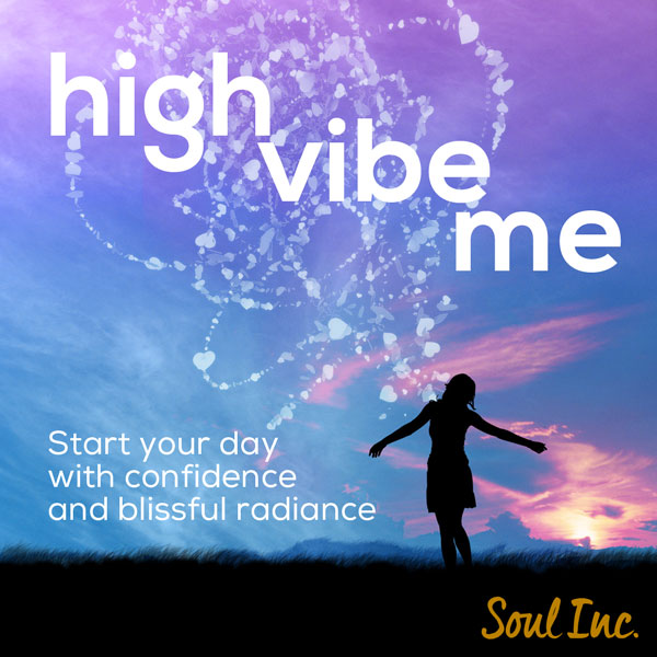 High Vibe Me - Start your day with confidence and blissful radiance