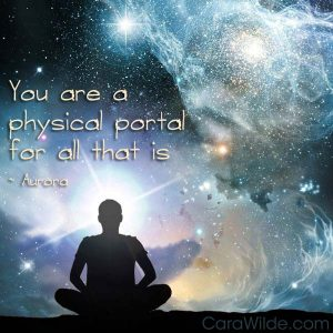 You are a physical portal for All That Is - Aurora