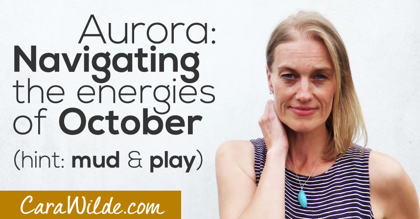 Aurora's message for navigating October's energies (Hint: Mud and play)