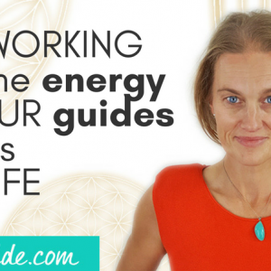 How working with the energy of your guides affects your life.
