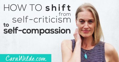 How to shift from self-criticism into self-compassion