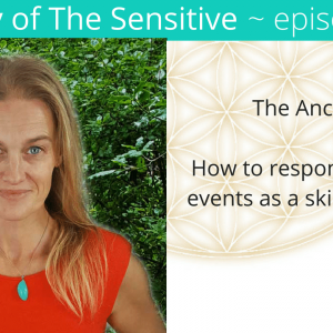 The Way of the Sensitive - Responding to the pain of mass conscious as a skilled empath