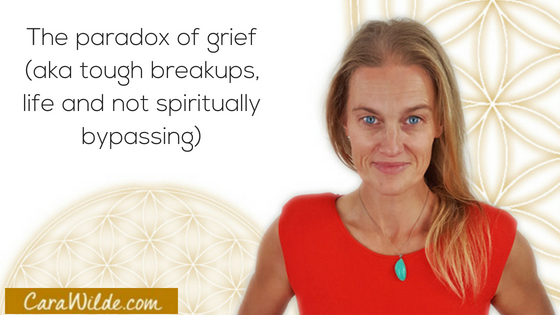 The paradox of grief (aka tough breakups, life and not spiritually bypassing).