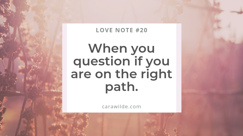 Love Note #20: When you question if you are on the right path.