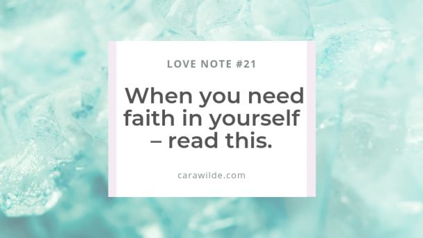 Love Note #21 When you need faith in yourself – read this.