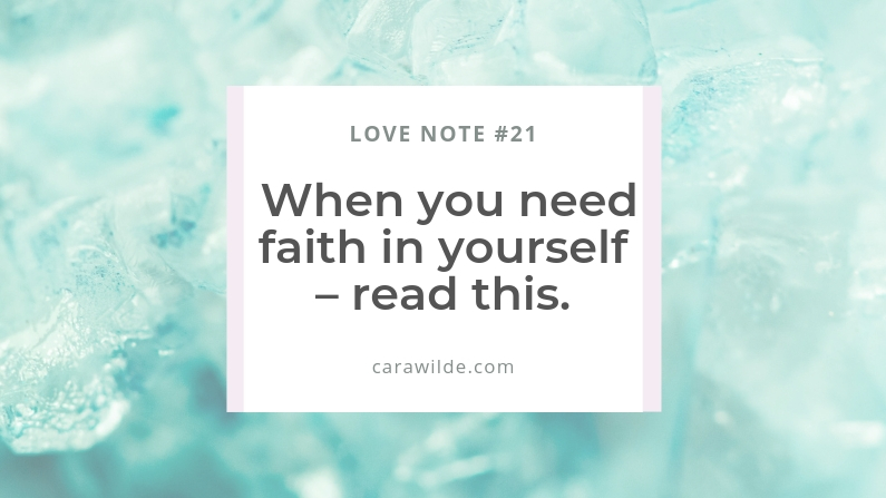 Love Note #21: When you need faith in yourself – read this.