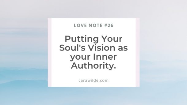 Love Note #26 Putting Your Souls Vision as your Inner Authority.