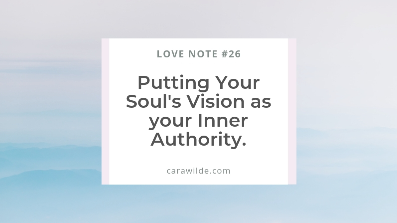 Love Note #26: Putting Your Souls Vision as your Inner Authority.