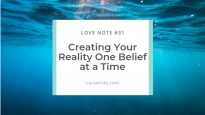 Love Note#31: Creating your reality.