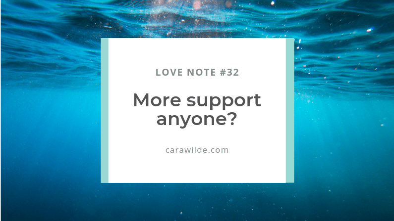 Love Note #32: More support anyone?