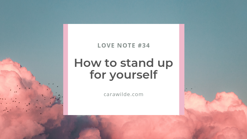 Love Note #34: How to stand up for yourself