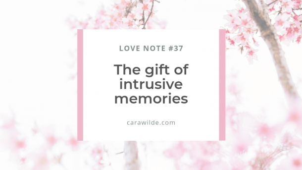 LoveNote#36 -The Gift of Intrusive Memories