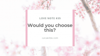 Love Note #35: Would you choose this?