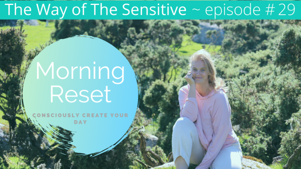 The Way of the Sensitive ~ Episode 32 Morning Reset.