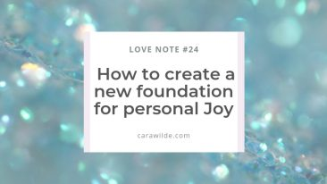 Love Notes #24: How to create a new foundation of Joy