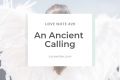 Love Note #29. An Ancient Calling